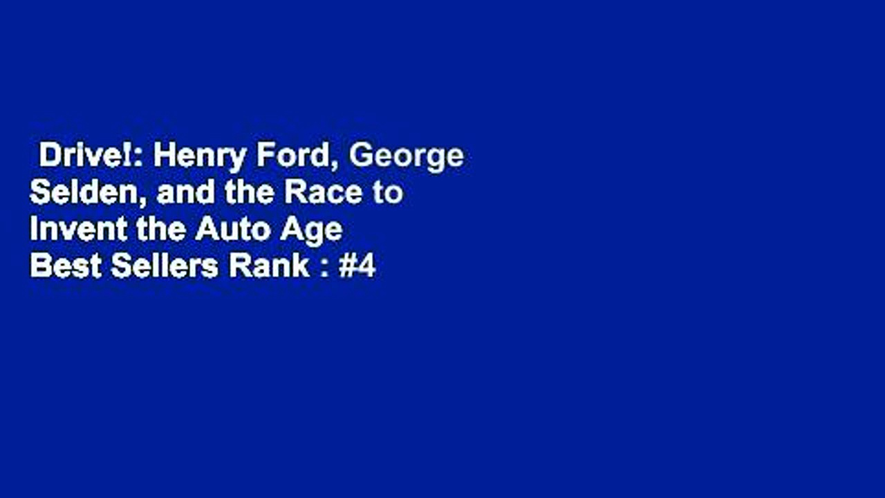 Drive!: Henry Ford, George Selden, and the Race to Invent the Auto Age  Best Sellers Rank : #4