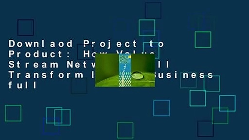 Downlaod Project to Product: How Value Stream Networks Will Transform It and Business full