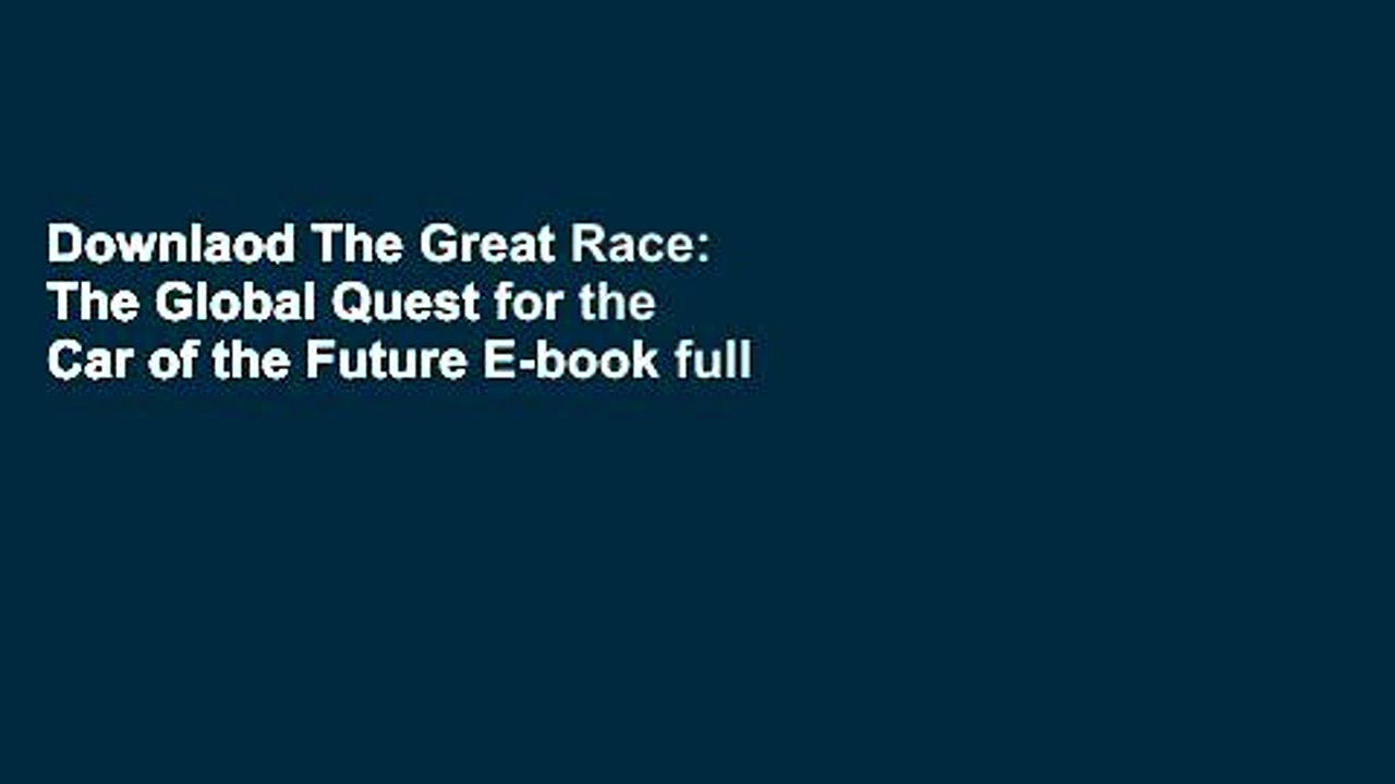 Downlaod The Great Race: The Global Quest for the Car of the Future E-book full