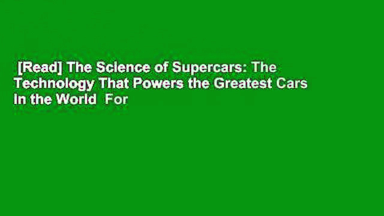 [Read] The Science of Supercars: The Technology That Powers the Greatest Cars in the World  For