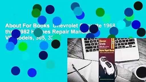 About For Books  Chevrolet Corvette 1968 thru 1982 Haynes Repair Manual: All V8 models, 305, 327,