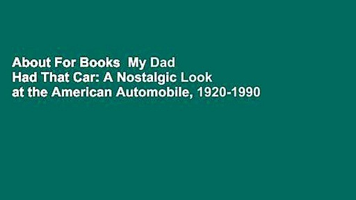 About For Books  My Dad Had That Car: A Nostalgic Look at the American Automobile, 1920-1990