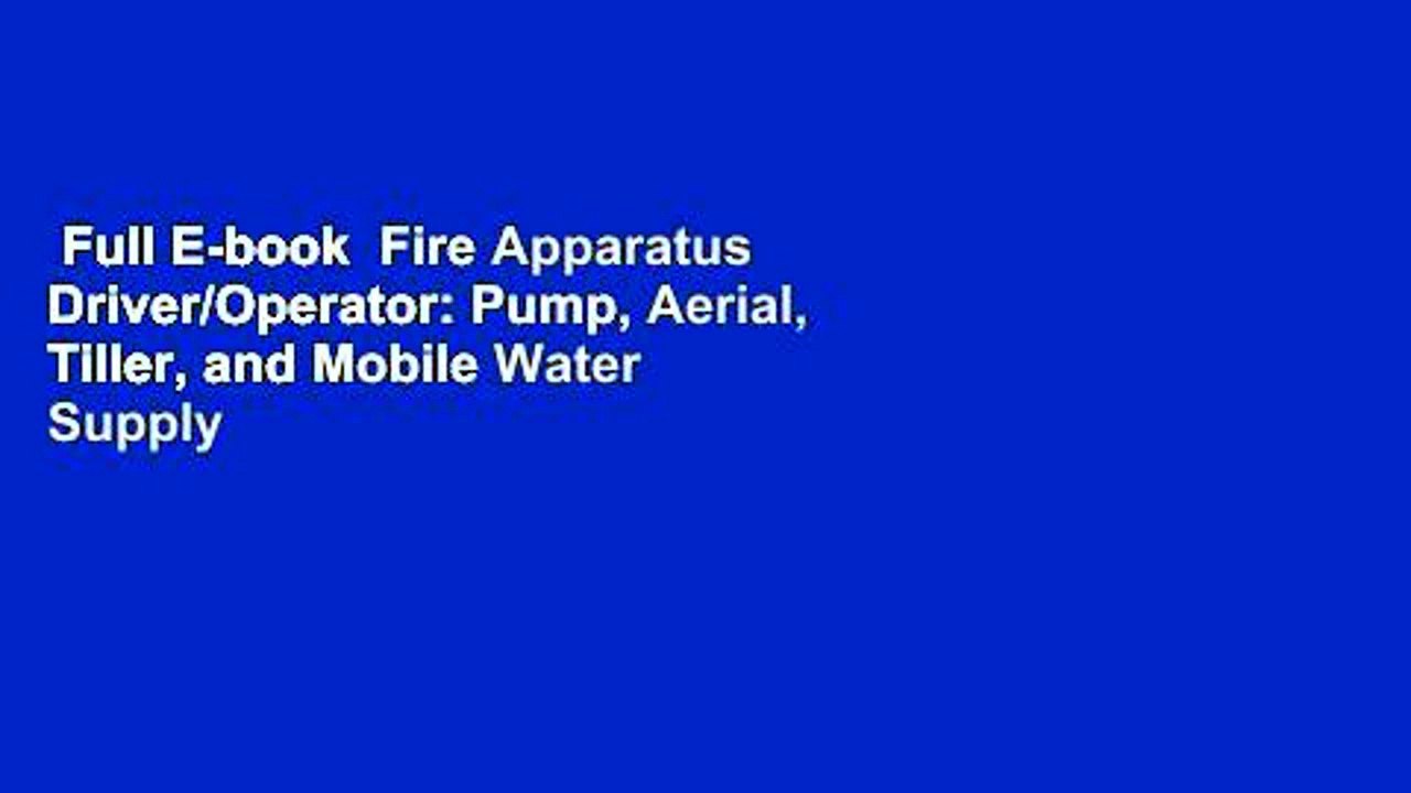 Full E-book  Fire Apparatus Driver/Operator: Pump, Aerial, Tiller, and Mobile Water Supply  Best