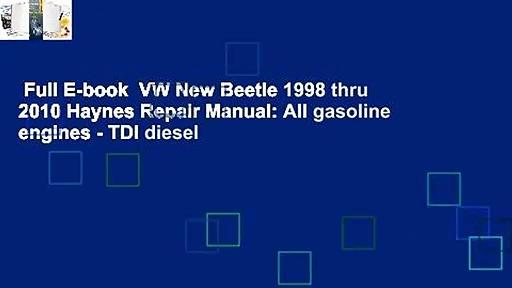 Full E-book  VW New Beetle 1998 thru 2010 Haynes Repair Manual: All gasoline engines - TDI diesel