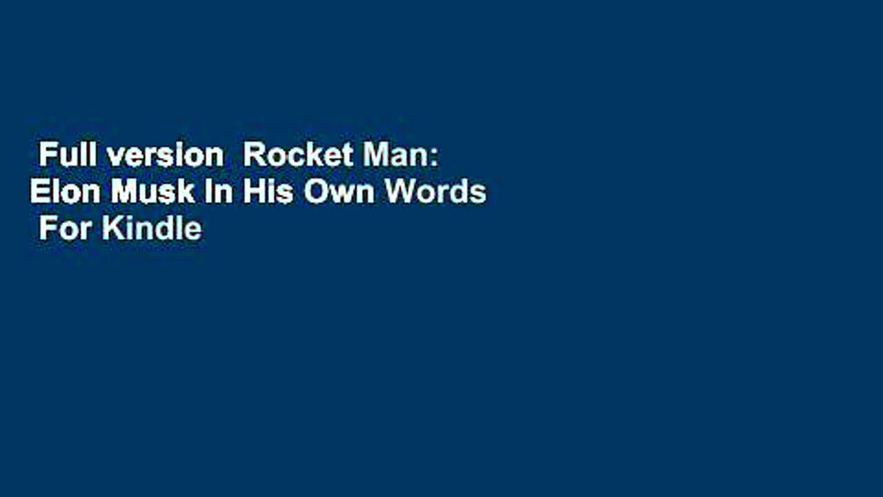 Full version  Rocket Man: Elon Musk In His Own Words  For Kindle
