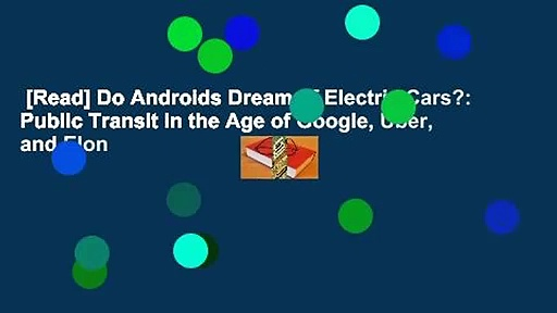 [Read] Do Androids Dream of Electric Cars?: Public Transit in the Age of Google, Uber, and Elon