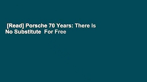 [Read] Porsche 70 Years: There Is No Substitute  For Free