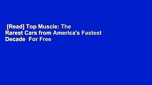 [Read] Top Muscle: The Rarest Cars from America's Fastest Decade  For Free