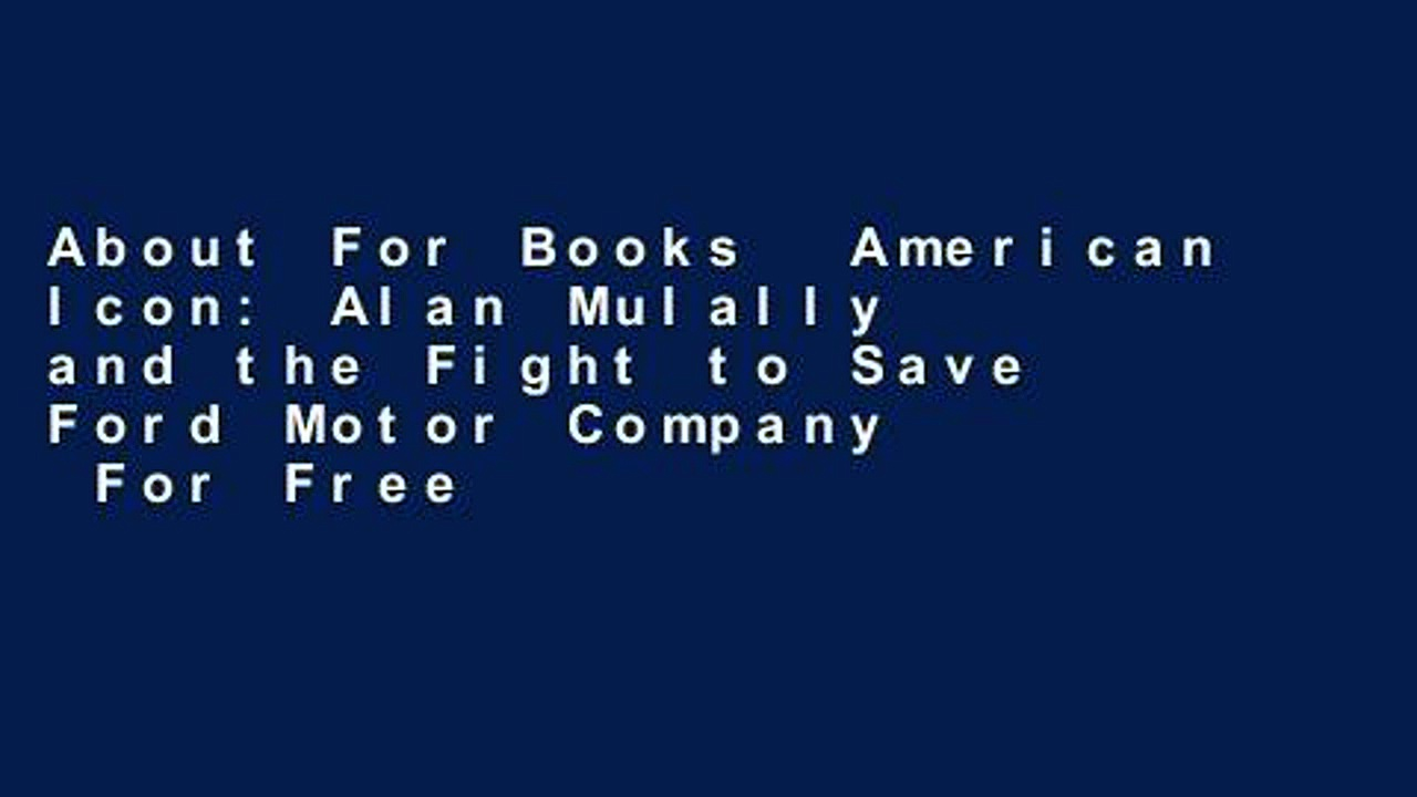 About For Books  American Icon: Alan Mulally and the Fight to Save Ford Motor Company  For Free