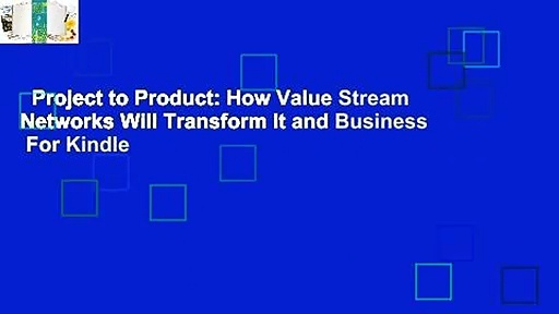 Project to Product: How Value Stream Networks Will Transform It and Business  For Kindle