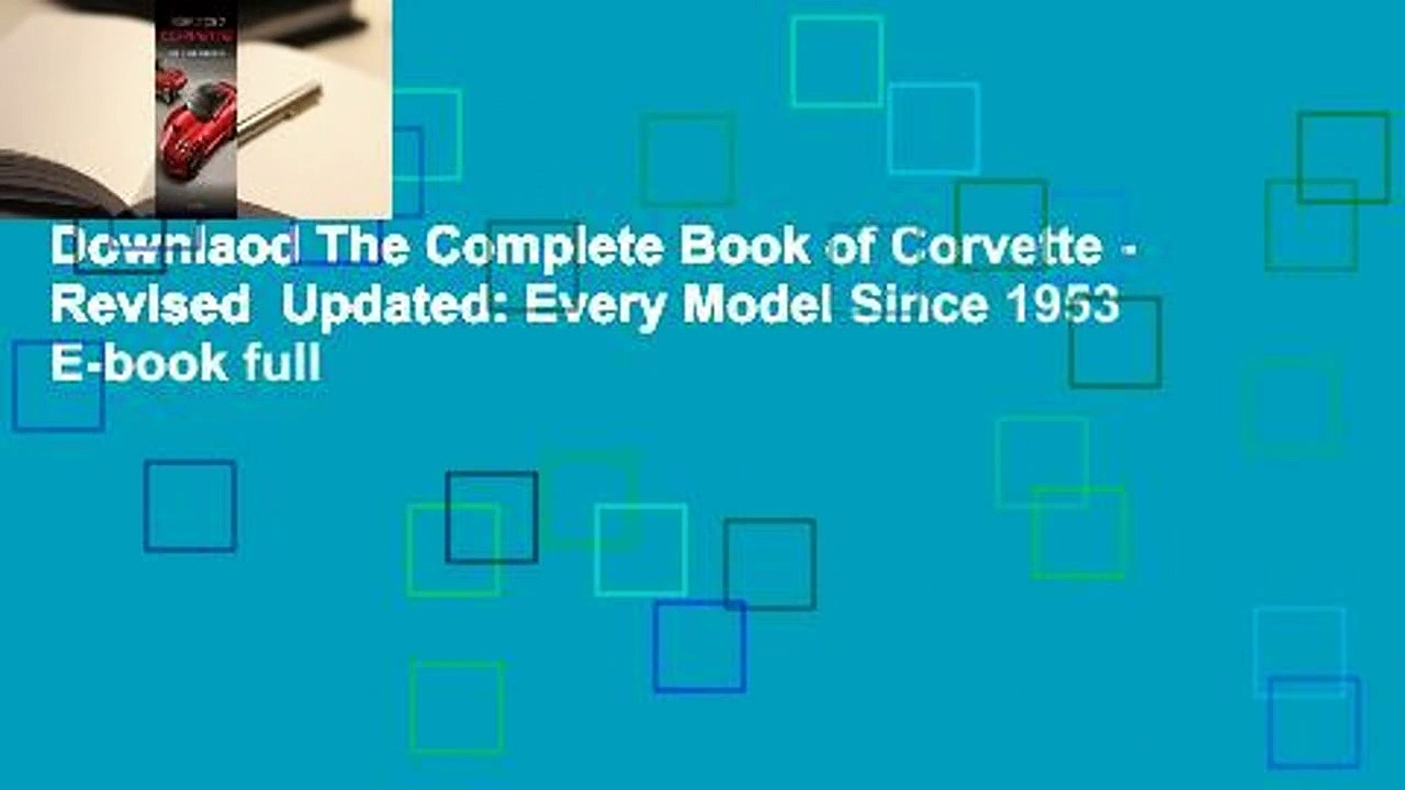 Downlaod The Complete Book of Corvette - Revised  Updated: Every Model Since 1953 E-book full