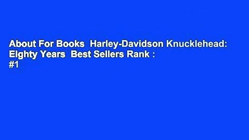 About For Books  Harley-Davidson Knucklehead: Eighty Years  Best Sellers Rank : #1