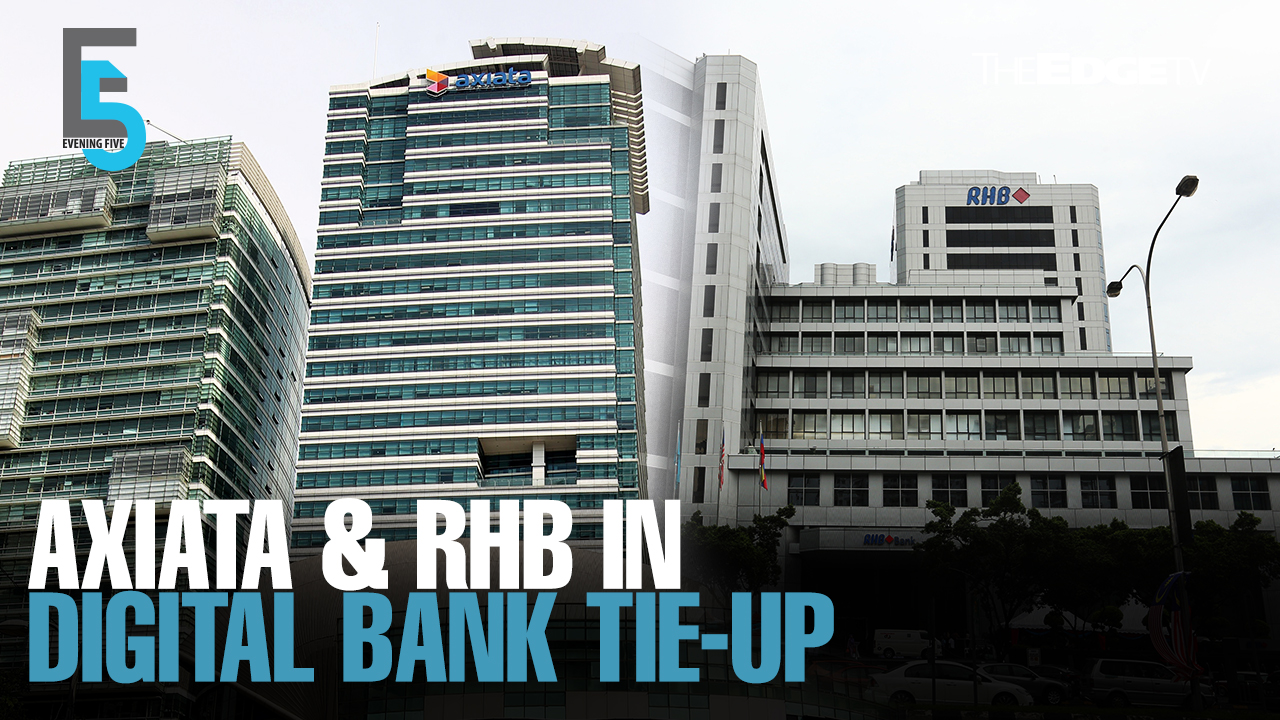 EVENING 5: Axiata & RHB team-up to bid for digital banking licence
